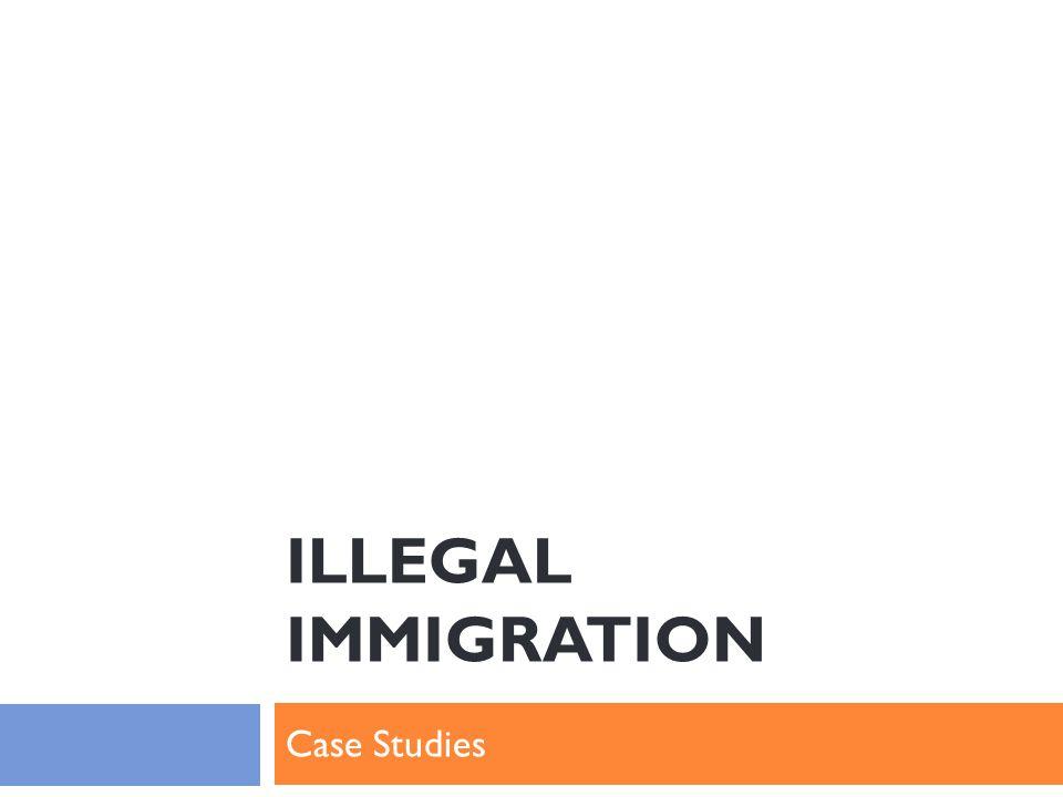 ILLEGAL IMMIGRATION Case Studies
