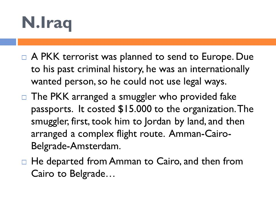 N.Iraq  A PKK terrorist was planned to send to Europe. Due to his past criminal history, he was an internationally wanted person, so he could not use