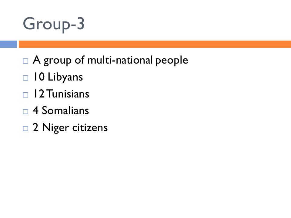 Group-3  A group of multi-national people  10 Libyans  12 Tunisians  4 Somalians  2 Niger citizens