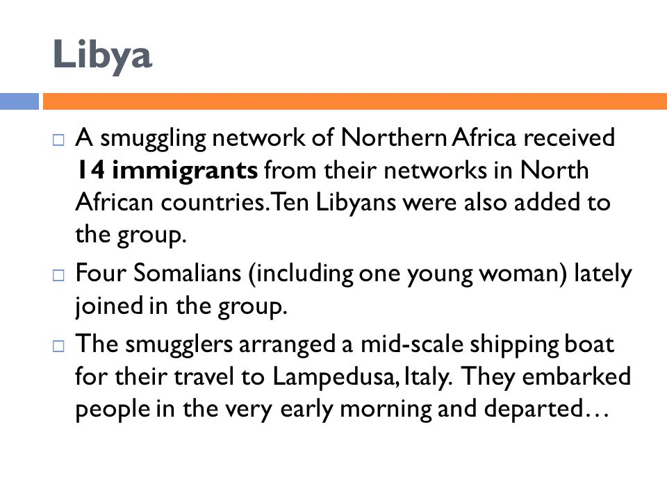Libya  A smuggling network of Northern Africa received 14 immigrants from their networks in North African countries. Ten Libyans were also added to t