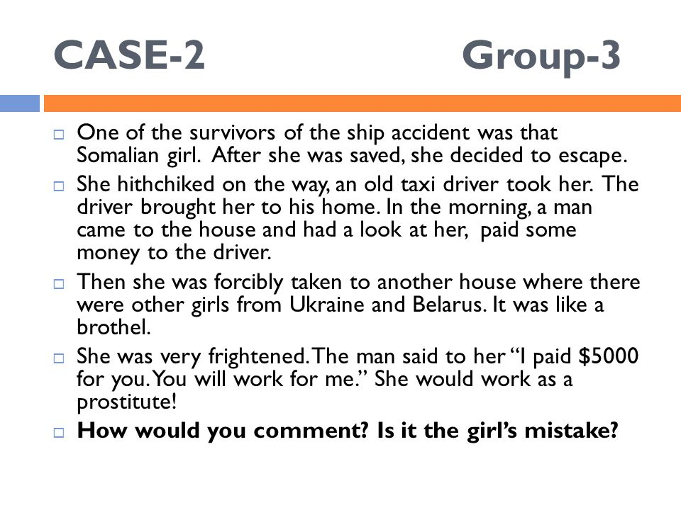 CASE-2 Group-3  One of the survivors of the ship accident was that Somalian girl.