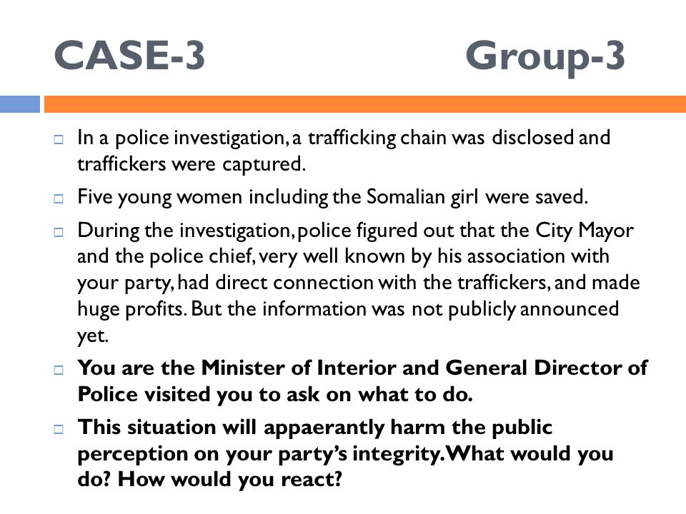 CASE-3Group-3  In a police investigation, a trafficking chain was disclosed and traffickers were captured.