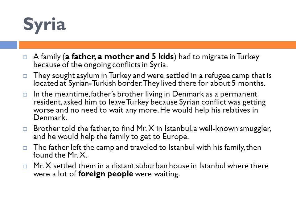 Syria  A family (a father, a mother and 5 kids) had to migrate in Turkey because of the ongoing conflicts in Syria.
