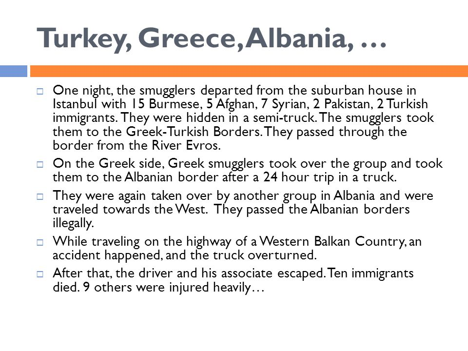 Turkey, Greece, Albania, …  One night, the smugglers departed from the suburban house in Istanbul with 15 Burmese, 5 Afghan, 7 Syrian, 2 Pakistan, 2 Turkish immigrants.