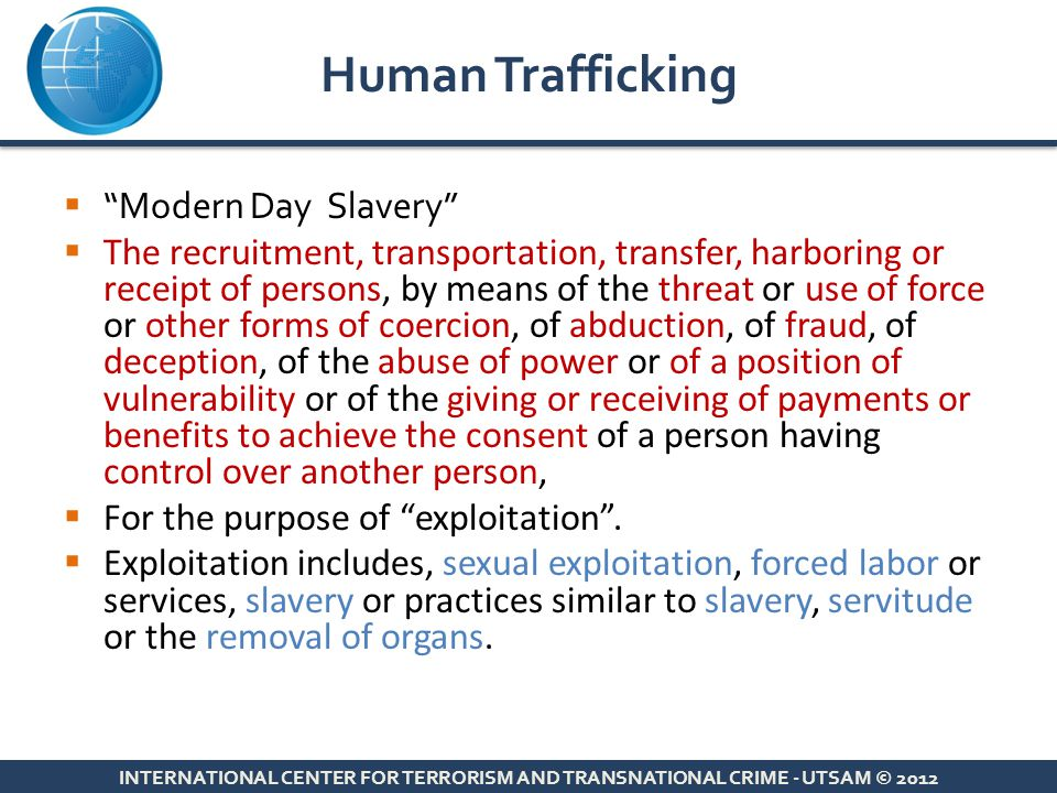 " ""Modern Day Slavery""  The recruitment, transportation, transfer, harboring or receipt of persons, by means of the threat or use of force or other f"