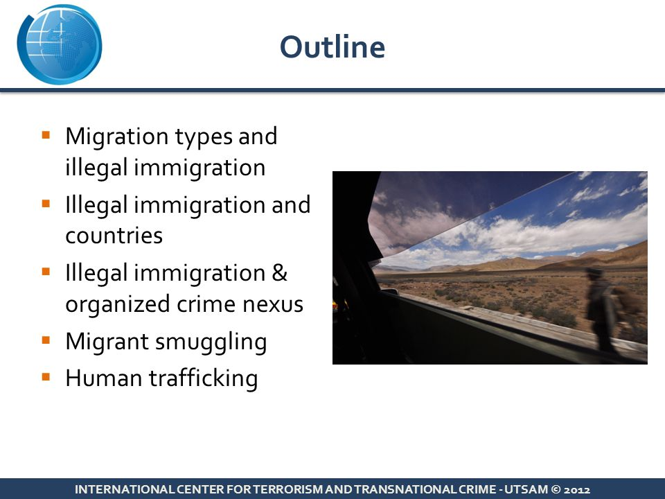  Geography;  International-Domestic  Reason;  Forced-Voluntary  Duration;  Short-term-Long-term  Size;  Individual-Family-Mass  Statute;  Legal-Illegal Migration Types INTERNATIONAL CENTER FOR TERRORISM AND TRANSNATIONAL CRIME - UTSAM © 2012