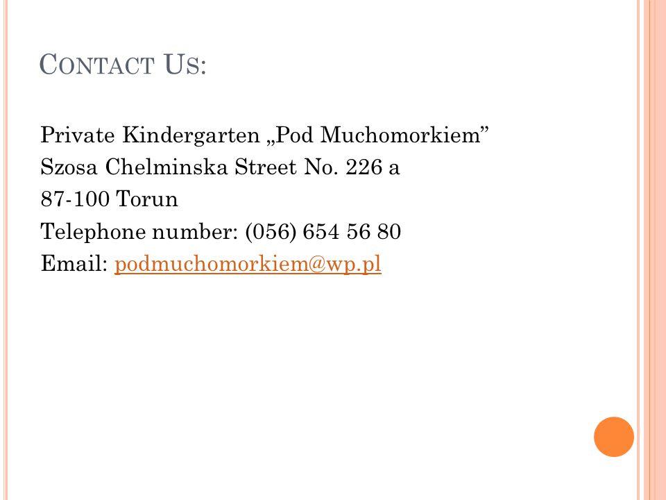 "C ONTACT U S : Private Kindergarten ""Pod Muchomorkiem Szosa Chelminska Street No."