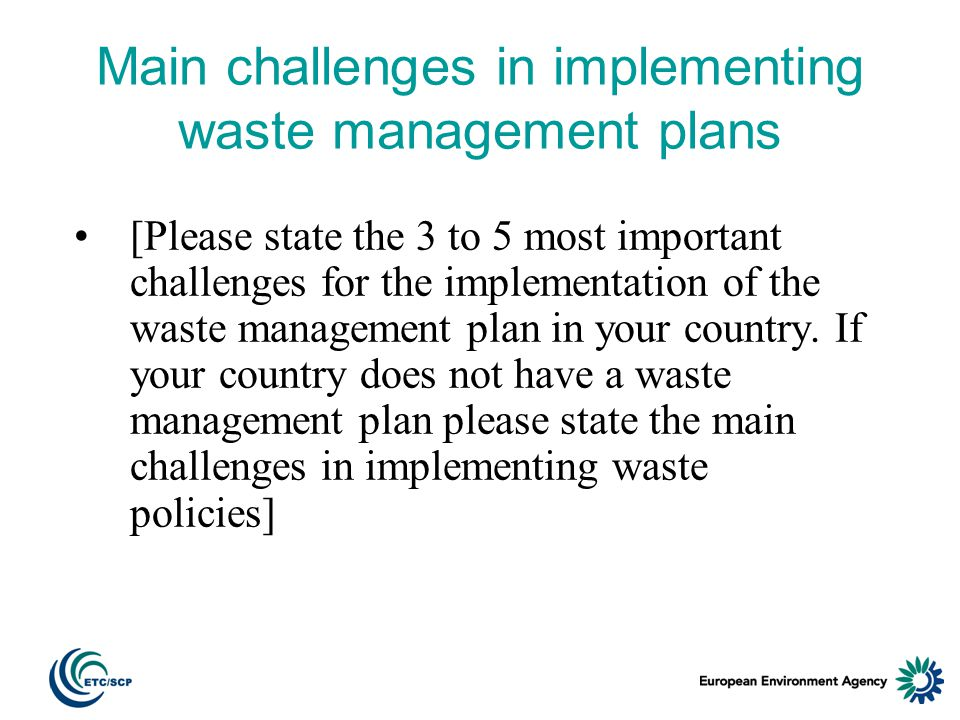 Main challenges in implementing waste management plans [Please state the 3 to 5 most important challenges for the implementation of the waste management plan in your country.