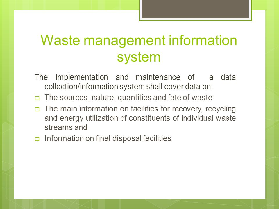 Waste management information system The implementation and maintenance of a data collection/information system shall cover data on:  The sources, nat