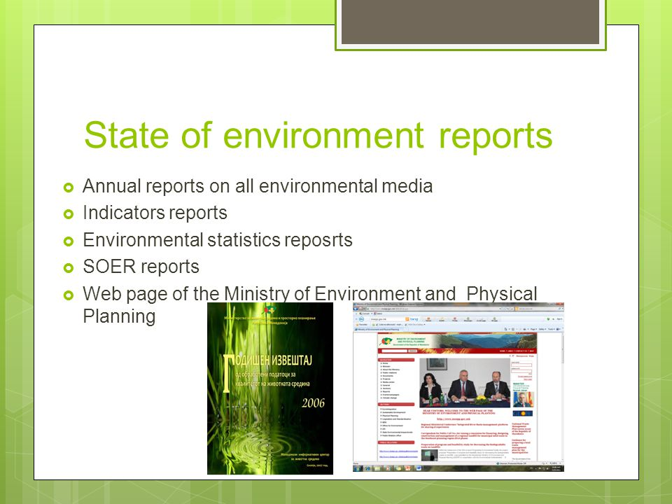 State of environment reports  Annual reports on all environmental media  Indicators reports  Environmental statistics reposrts  SOER reports  Web