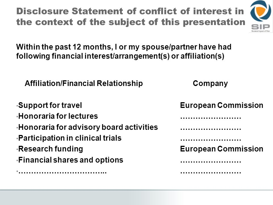 Disclosure Statement of conflict of interest in the context of the subject of this presentation Within the past 12 months, I or my spouse/partner have had following financial interest/arrangement(s) or affiliation(s) below.