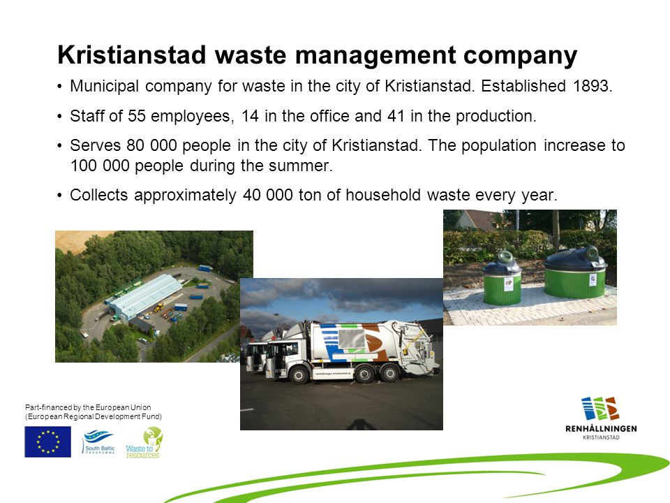 Political Board for Kristianstad waste management company (Political members) Executive Kristianstad waste management company Supervisory authority Kristianstads regulatory agency for health and environmental questions Responsibility Part-financed by the European Union (European Regional Development Fund)