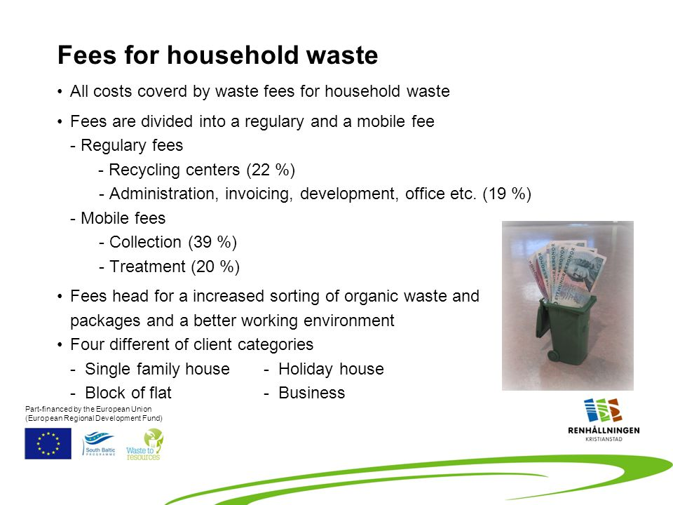 All costs coverd by waste fees for household waste Fees are divided into a regulary and a mobile fee - Regulary fees - Recycling centers (22 %) - Administration, invoicing, development, office etc.
