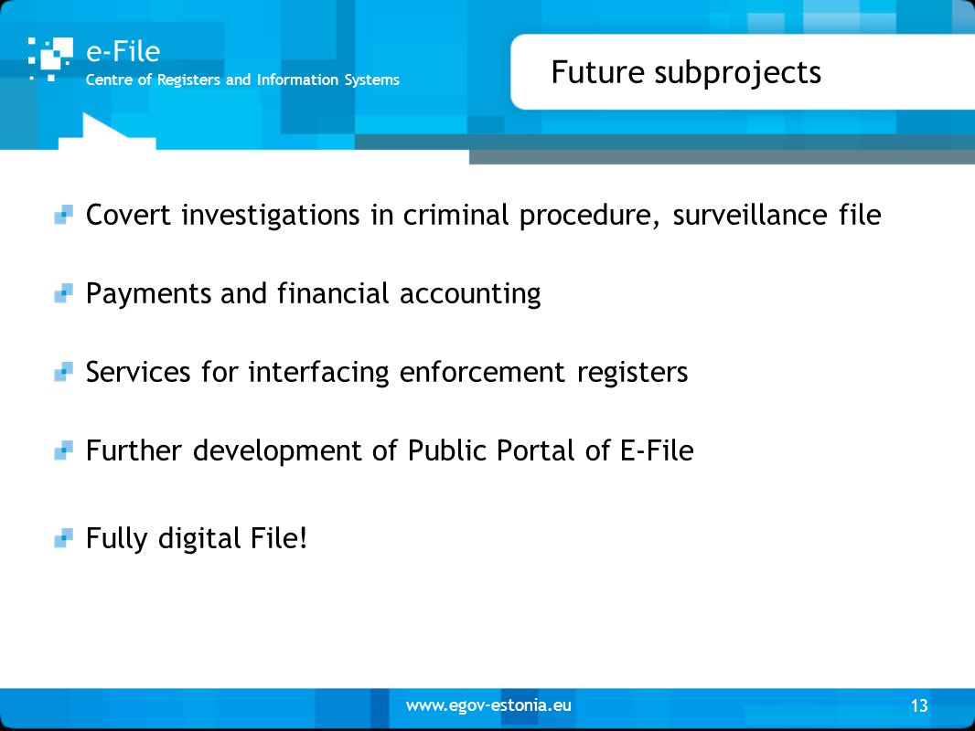 www.egov-estonia.eu Future subprojects Covert investigations in criminal procedure, surveillance file Payments and financial accounting Services for i