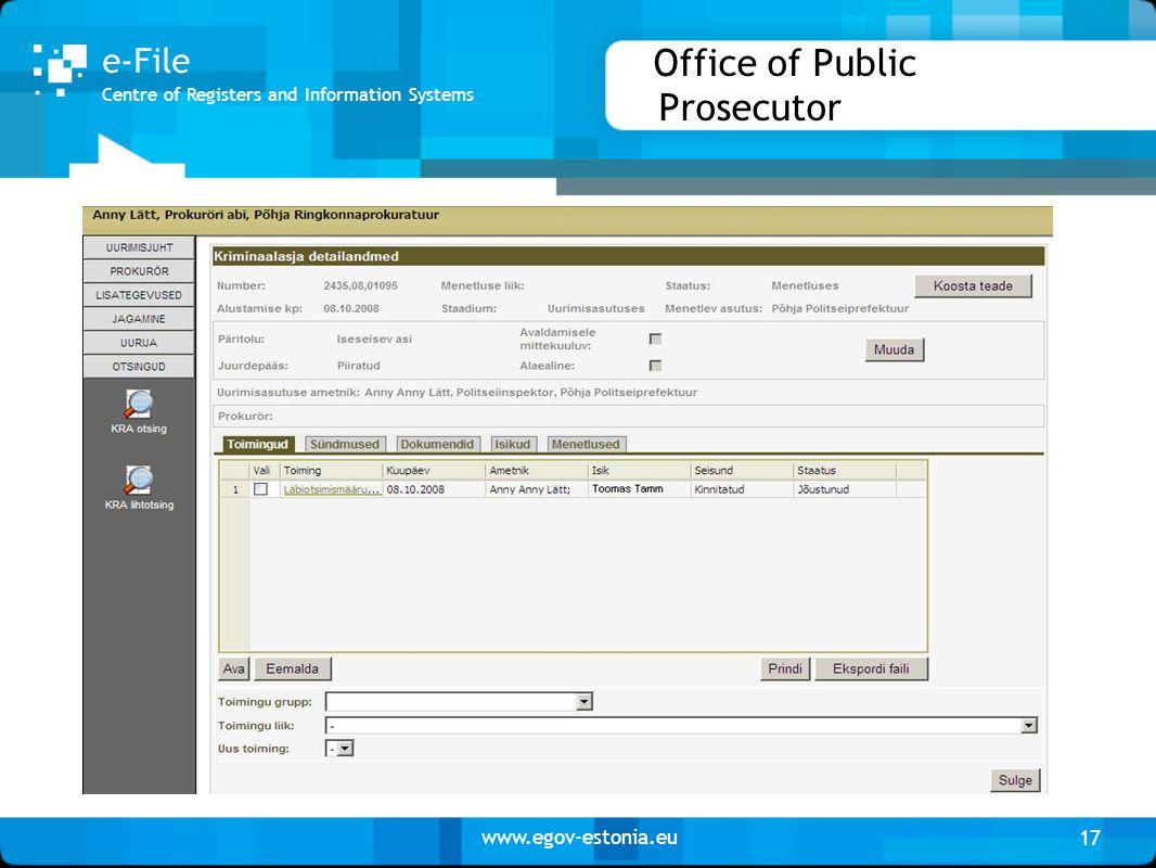 www.egov-estonia.eu Office of Public Prosecutor 17 Centre of Registers and Information Systems e-File