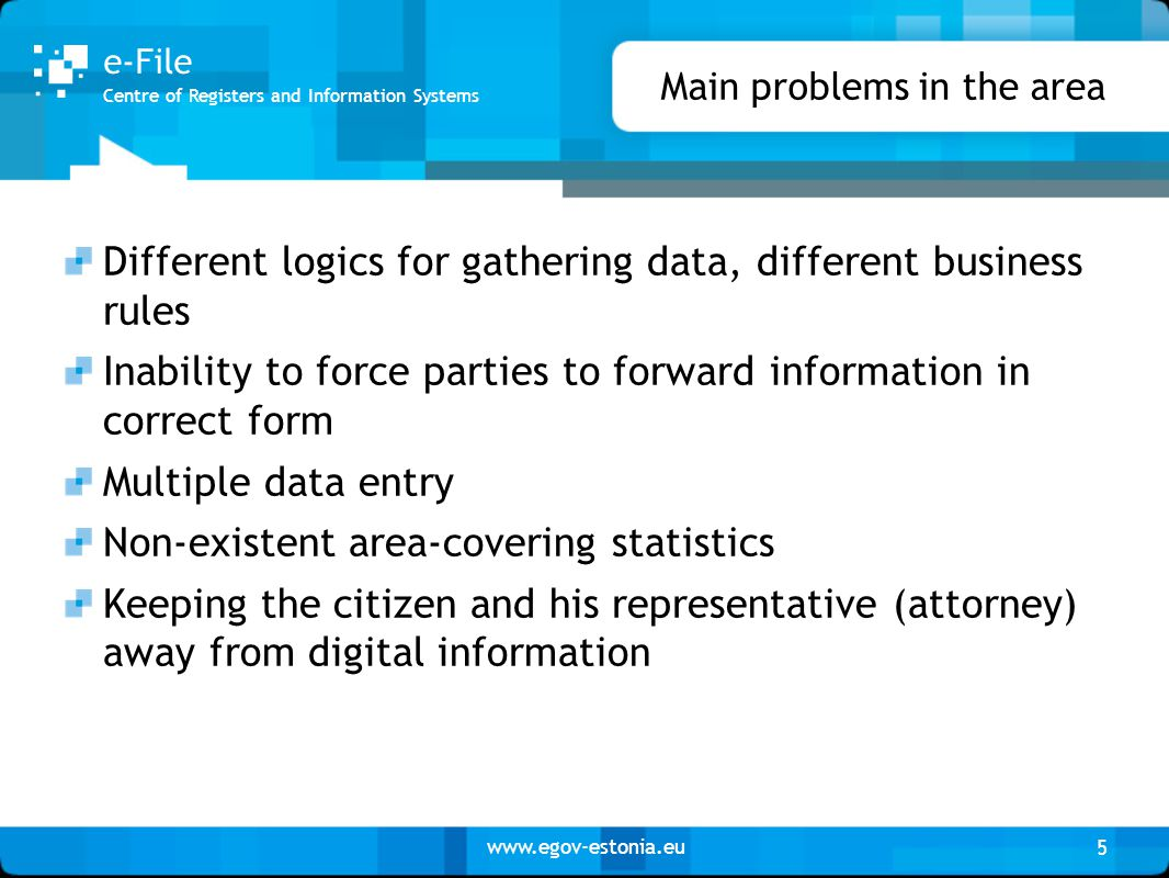 www.egov-estonia.eu Main problems in the area Different logics for gathering data, different business rules Inability to force parties to forward info