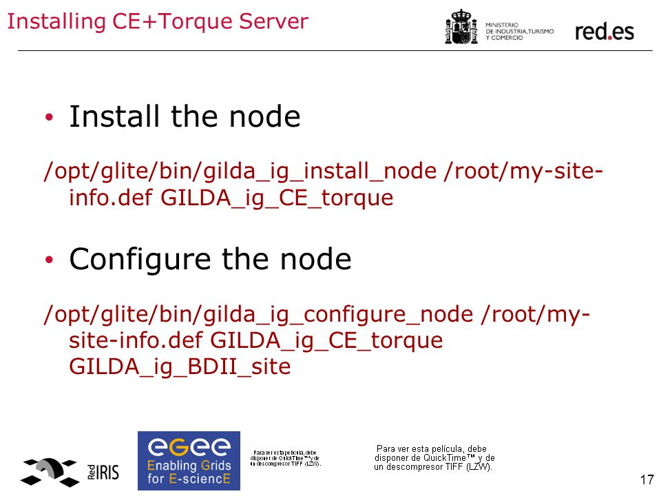 17 Installing CE+Torque Server Install the node /opt/glite/bin/gilda_ig_install_node /root/my-site- info.def GILDA_ig_CE_torque Configure the node /op