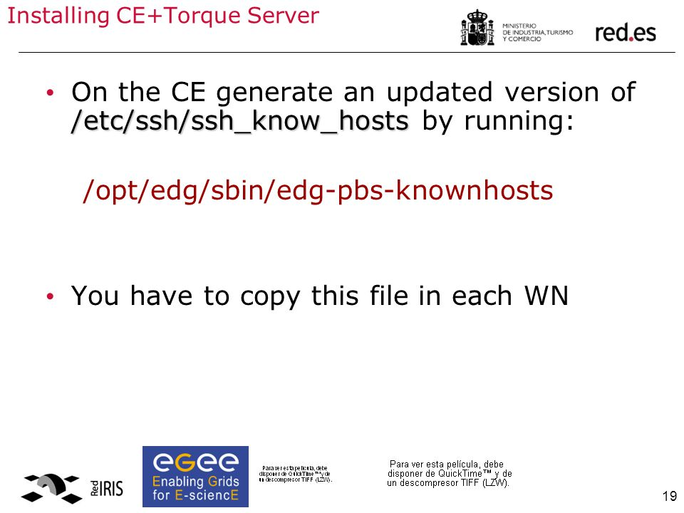 19 Installing CE+Torque Server /etc/ssh/ssh_know_hosts On the CE generate an updated version of /etc/ssh/ssh_know_hosts by running: /opt/edg/sbin/edg-