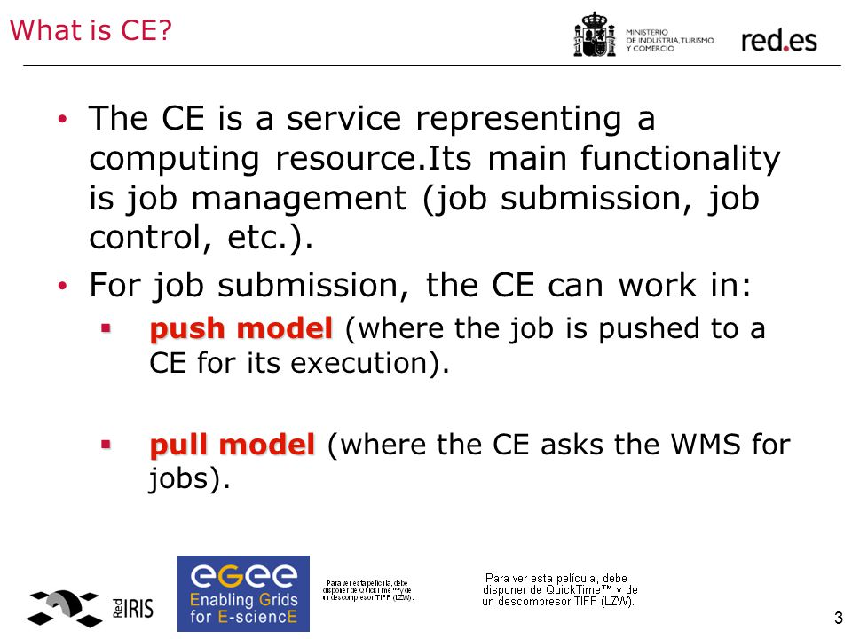 3 What is CE? The CE is a service representing a computing resource.Its main functionality is job management (job submission, job control, etc.). For