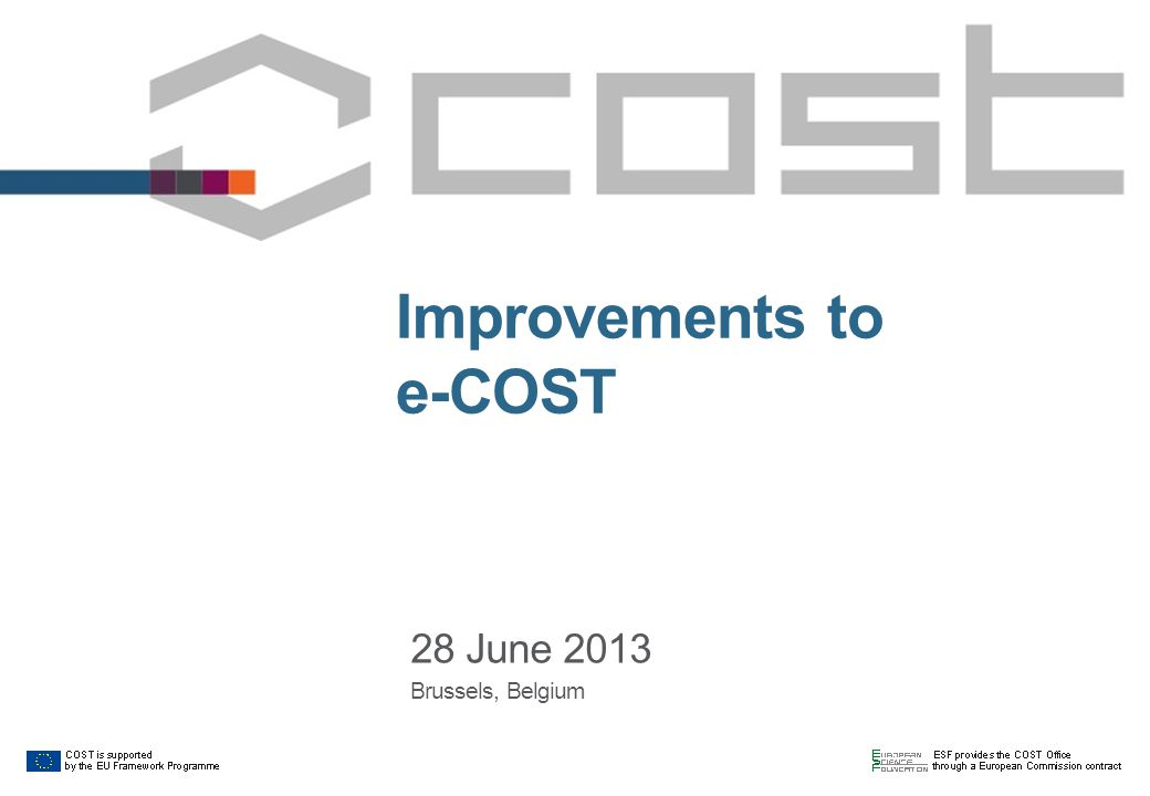 Improvements to e-COST 28 June 2013 Brussels, Belgium