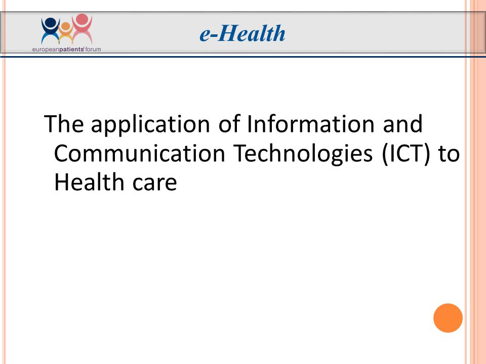 The application of Information and Communication Technologies (ICT) to Health care e-Health