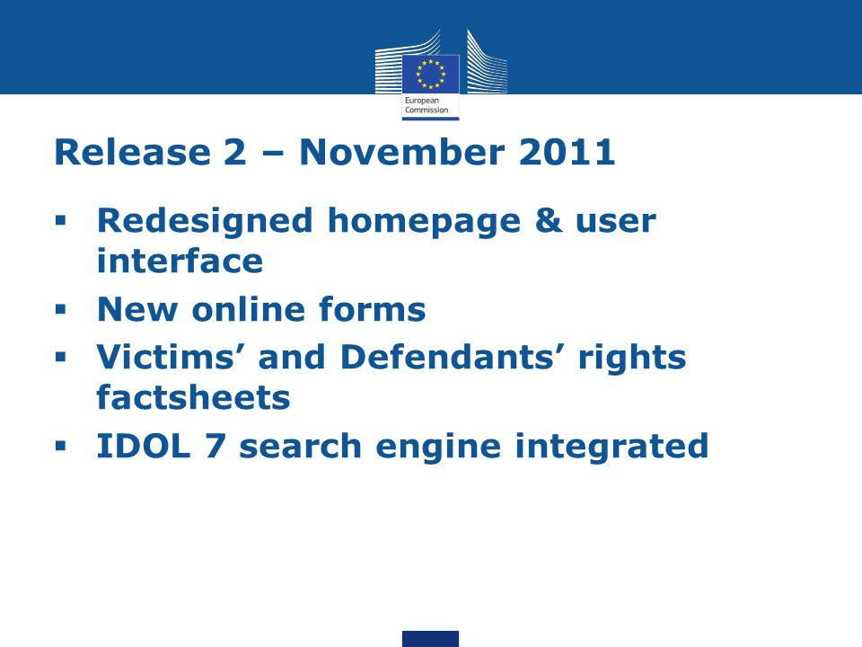 Release 2 – November 2011  Redesigned homepage & user interface  New online forms  Victims' and Defendants' rights factsheets  IDOL 7 search engine integrated