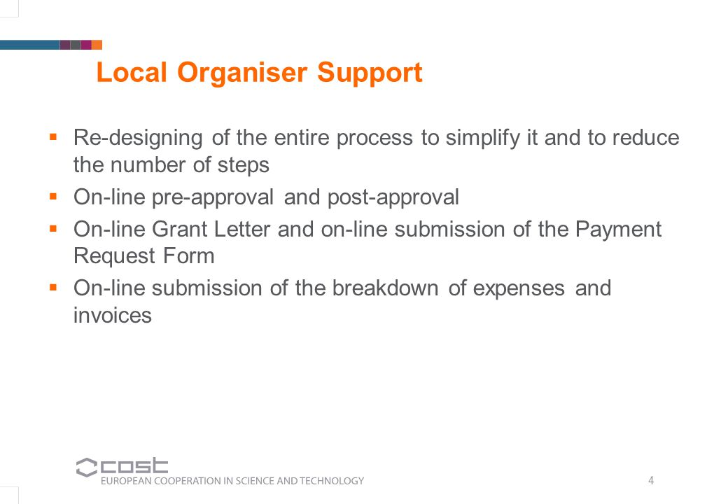 4 Local Organiser Support  Re-designing of the entire process to simplify it and to reduce the number of steps  On-line pre-approval and post-approv