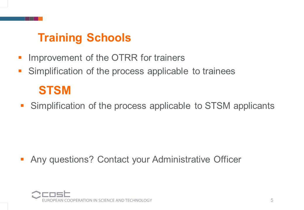 5 STSM  Simplification of the process applicable to STSM applicants  Any questions? Contact your Administrative Officer Training Schools   Improve