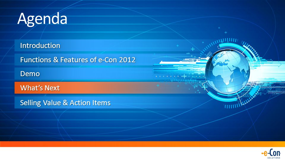 IntroductionIntroduction Functions & Features of e-Con 2012 DemoDemo What's Next Agenda Selling Value & Action Items