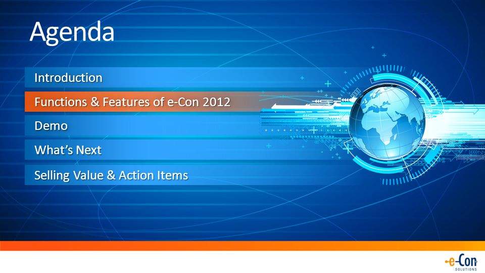 What's Next IntroductionIntroduction Functions & Features of e-Con 2012 DemoDemo Agenda Selling Value & Action Items