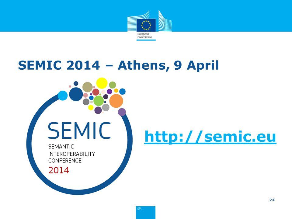 SEMIC 2014 – Athens, 9 April http://semic.eu 24
