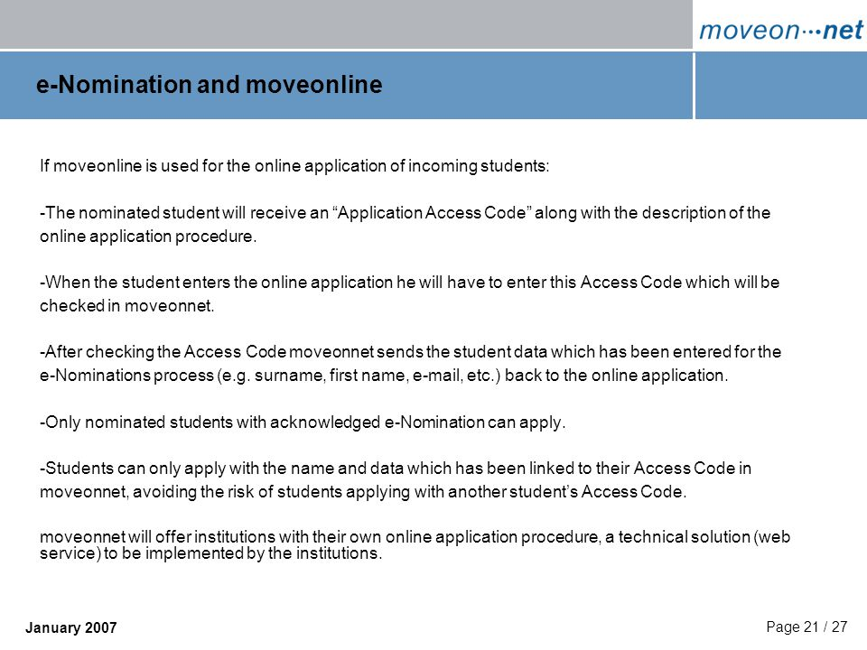 Page 21 / 27 January 2007 e-Nomination and moveonline If moveonline is used for the online application of incoming students: -The nominated student will receive an Application Access Code along with the description of the online application procedure.