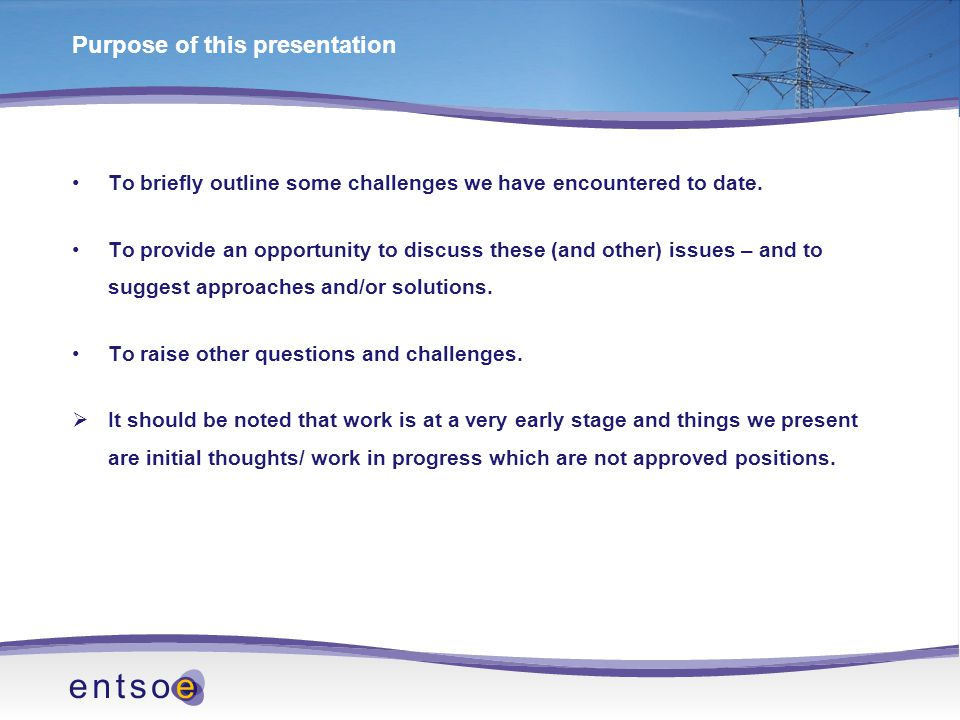 Purpose of this presentation To briefly outline some challenges we have encountered to date.