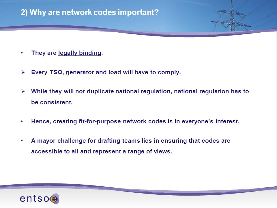 2) Why are network codes important. They are legally binding.