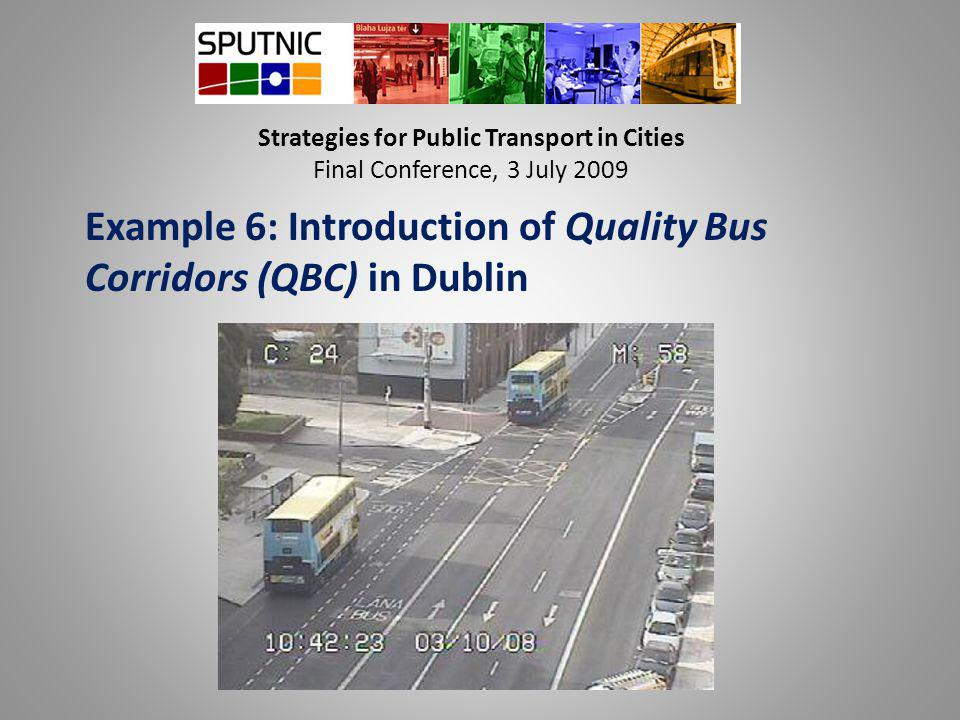 Strategies for Public Transport in Cities Final Conference, 3 July 2009 Example 6: Introduction of Quality Bus Corridors (QBC) in Dublin