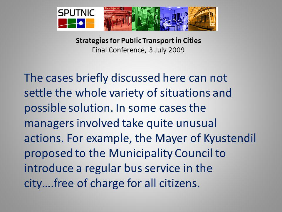 Strategies for Public Transport in Cities Final Conference, 3 July 2009 The cases briefly discussed here can not settle the whole variety of situation
