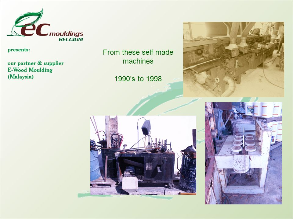 From these self made machines 1990's to 1998