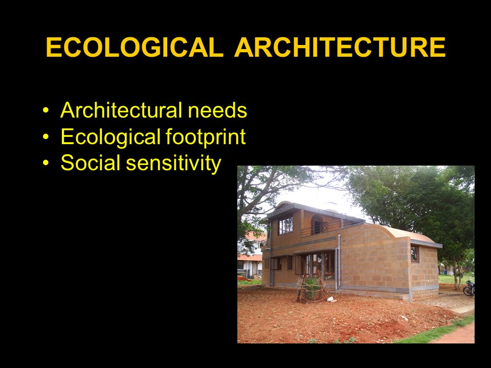 ECOLOGICAL ARCHITECTURE Architectural needs Ecological footprint Social sensitivity