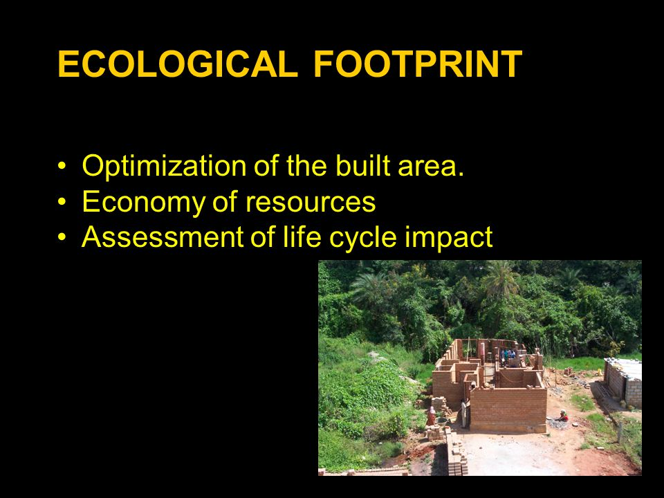 ECOLOGICAL FOOTPRINT Optimization of the built area. Economy of resources Assessment of life cycle impact