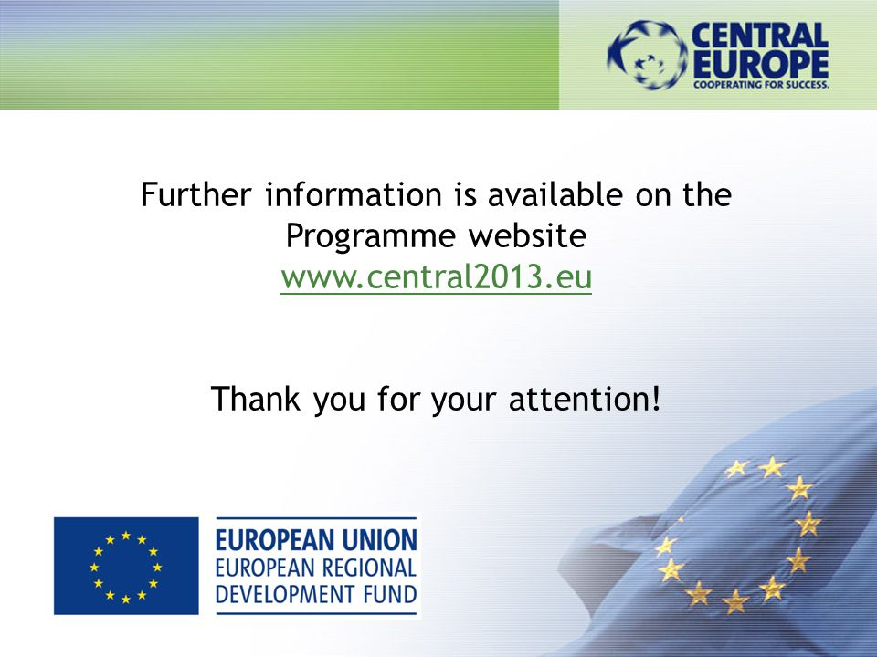 Further information is available on the Programme website www.central2013.eu Thank you for your attention!