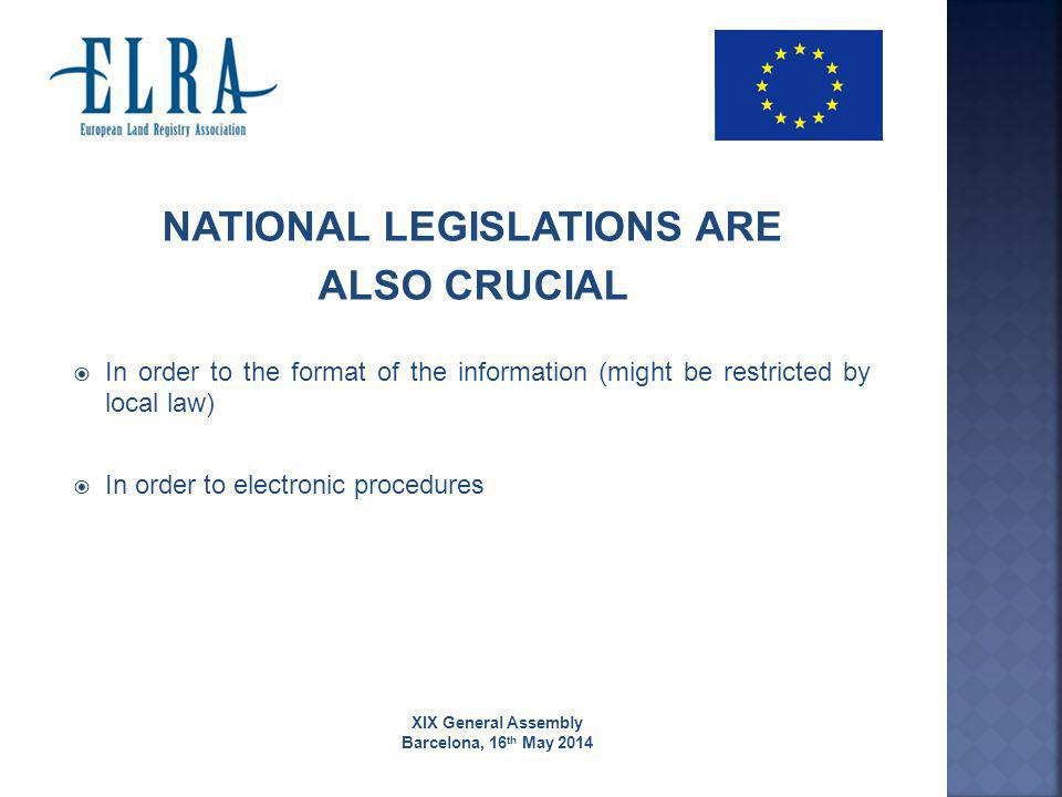 XIX General Assembly Barcelona, 16 th May 2014 NATIONAL LEGISLATIONS ARE ALSO CRUCIAL  In order to the format of the information (might be restricted by local law)  In order to electronic procedures