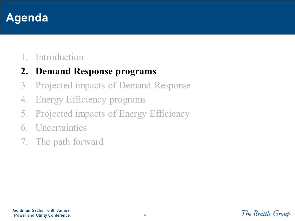7 Goldman Sachs Tenth Annual Power and Utility Conference Demand Response can be reliability- or price- triggered The objective is to reduce demand when the system is stressed ♦ Reliability-triggered Direct load control (DLC): customer end-uses are directly controlled by the utility and are shut down or moved to lower consumption Interruptible tariffs: customers agree to reduce consumption to a pre- specified level, or pre-specified amount, in return for an incentive payment ♦ Price-triggered Time-of-use rate (TOU): The rate is time-varying to correlate to system peak, but the prices are static and not related to real-time system needs Dynamic pricing: The rate is time-varying and adjusted in (near) real-time to address current system needs