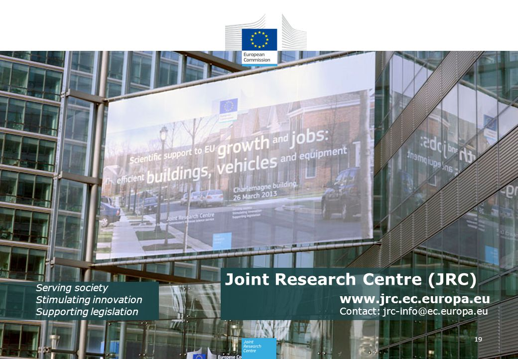 www.jrc.ec.europa.eu Contact: jrc-info@ec.europa.eu Serving society Stimulating innovation Supporting legislation Joint Research Centre (JRC) 19