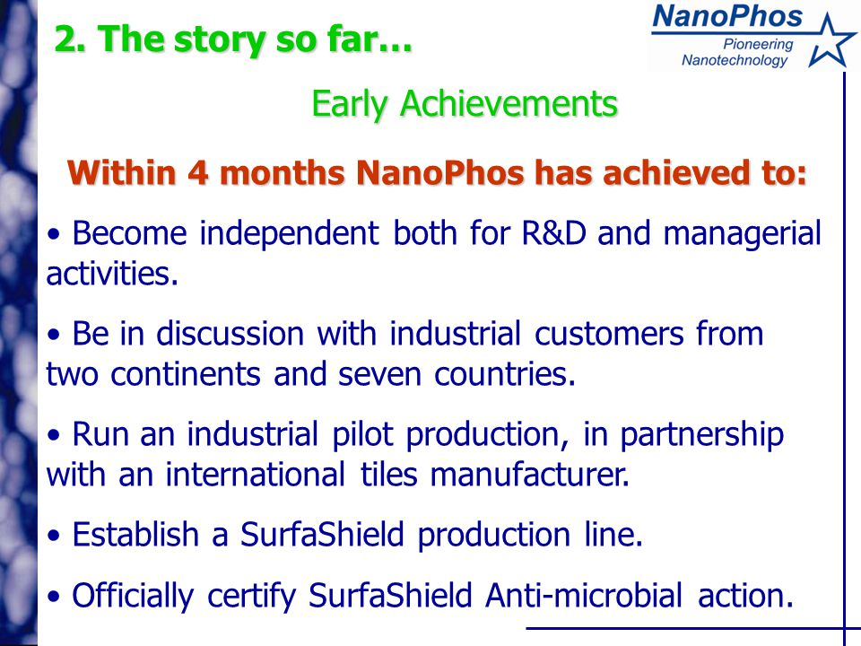 2. The story so far… Early Achievements Within 4 months NanoPhos has achieved to: Become independent both for R&D and managerial activities. Be in dis