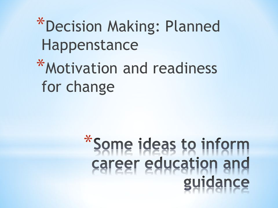* Decision Making: Planned Happenstance * Motivation and readiness for change