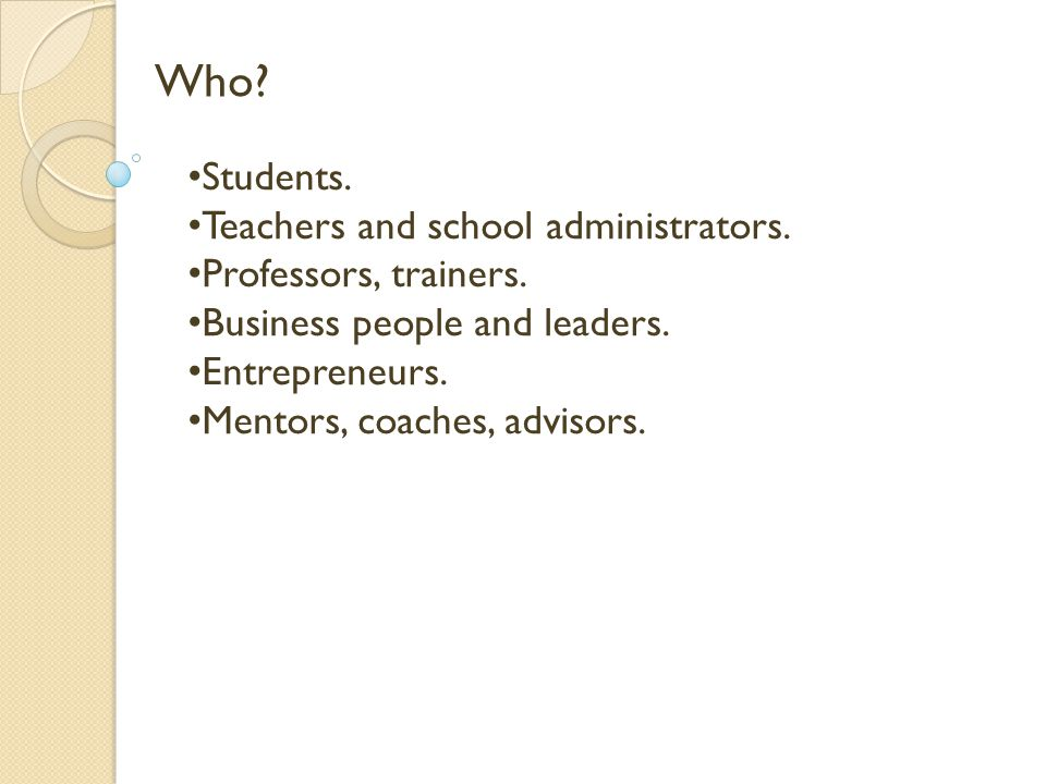 Who. Students. Teachers and school administrators.