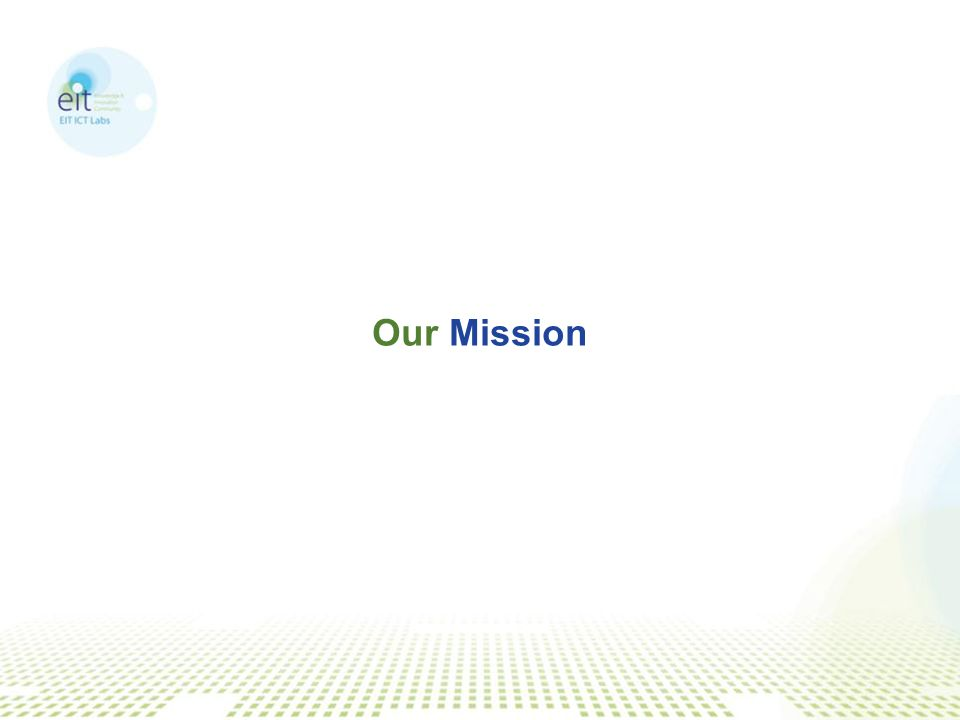 Our mission is to turn Europe into a global leader in ICT innovation, creating value and jobs for Europeans