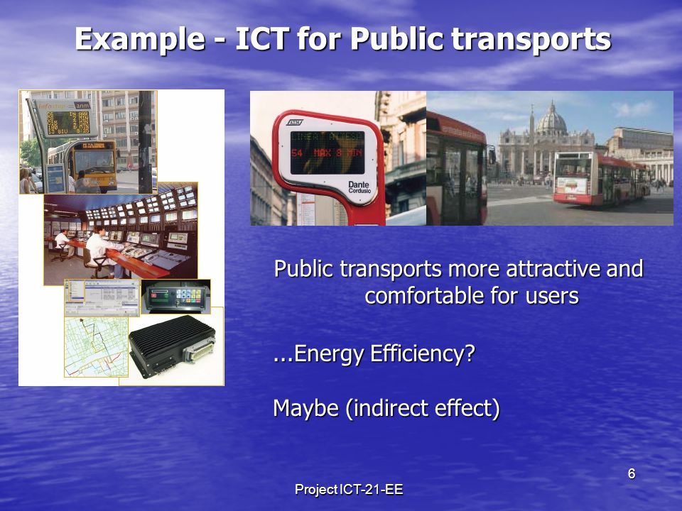 Project ICT-21-EE 6 Example - ICT for Public transports...Energy Efficiency.