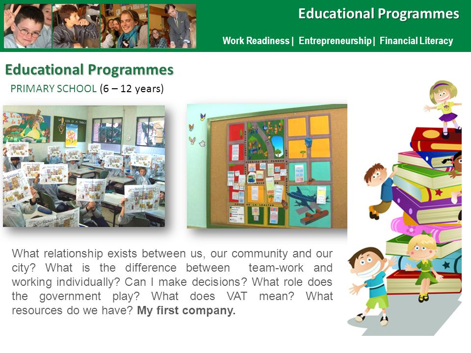 Iniciación a la Vida Laboral | Formación Emprendedora | Educación Financiera Educational Programmes PRIMARY SCHOOL (6 – 12 years) What relationship exists between us, our community and our city.