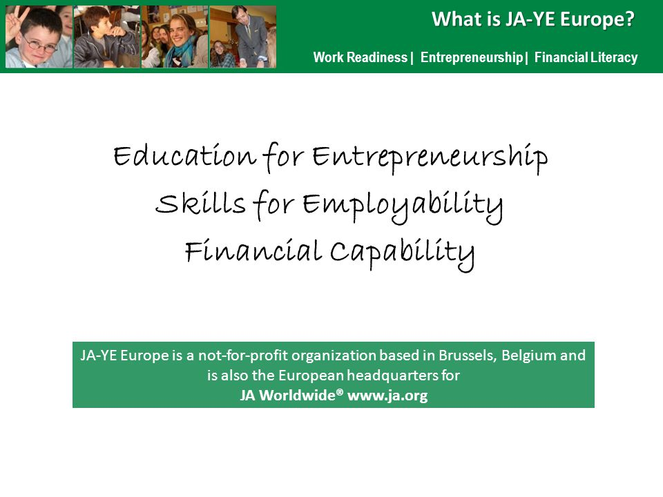 Work Readiness | Entrepreneurship | Financial Literacy What is JA-YE Europe.